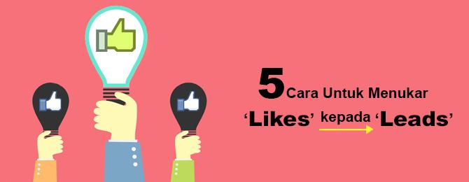 5 Cara Untuk Menukar 'Likes' kepada 'Leads'
